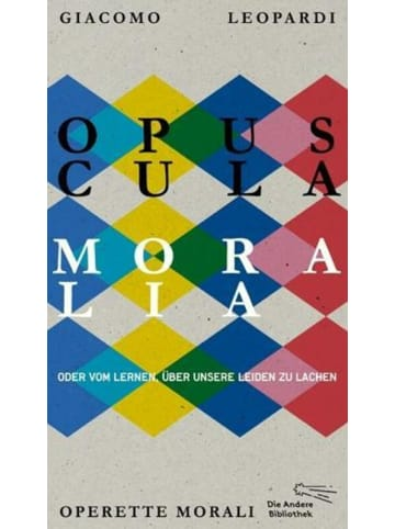AB Die Andere Bibliothek Opuscula moralia | Oder vom Lernen über unsere Leiden zu lachen
