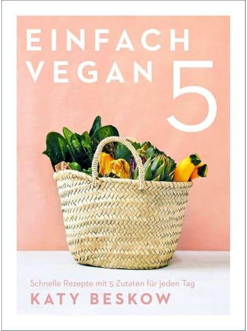 Ars vivendi Einfach vegan | Schnelle Rezepte mit 5 Zutaten für jeden Tag