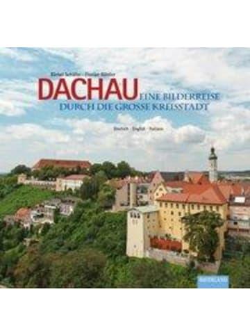 Bayerland Dachau - Eine Bilderreise durch die große Kreisstadt