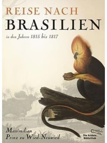 AB Die Andere Bibliothek Reise nach Brasilien in den Jahren 1815 bis 1817