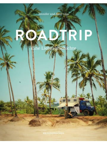 Reisedepeschen Roadtrip - Eine Liebesgeschichte   Eine abenteuerliche Hochzeitsreise im Van...