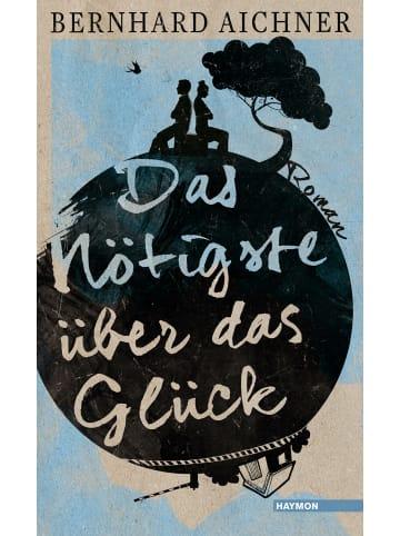 Haymon Verlag Das Nötigste über das Glück