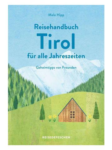 Reisedepeschen Reisehandbuch Tirol für alle Jahreszeiten   Geheimtipps von Freunden
