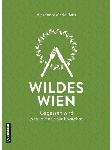 Gmeiner-Verlag Wildes Wien   Gegessen wird, was in der Stadt wächst