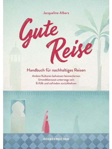 Reisedepeschen Gute Reise: Handbuch für nachhaltiges Reisen   Andere Kulturen behutsam...