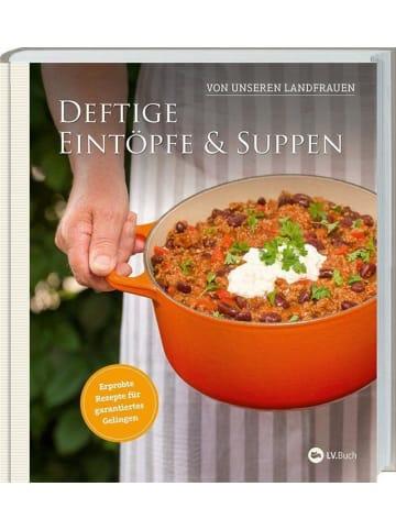 Landwirtschaftsverlag Deftige Eintöpfe und Suppen von unseren Landfrauen   Erprobte Rezepte für...