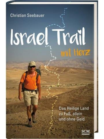 S.C.M. Israel Trail mit Herz   Das Heilige Land zu Fuß, allein und ohne Geld