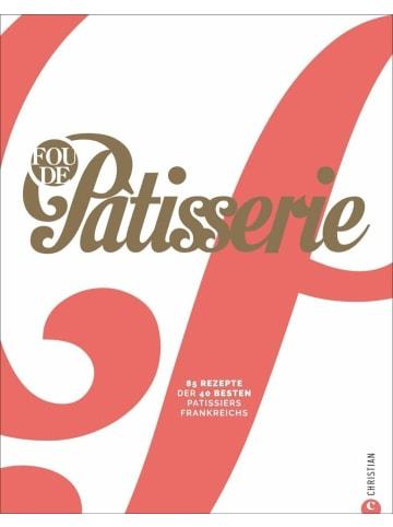 Christian Verlag Fou de Patisserie | 85 Rezepte der 40 besten Patissiers Frankreichs