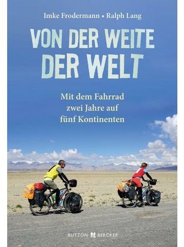 Butzon & Bercker Von der Weite der Welt | Mit dem Fahrrad zwei Jahre auf fünf Kontinenten