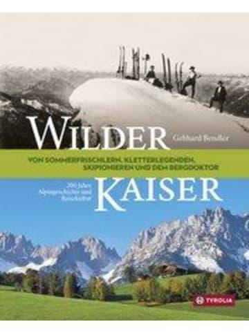 Tyrolia Wilder Kaiser   Von Sommerfrischlern, Kletterlegenden, Skipionieren und dem...