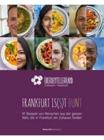 Henrich Editionen Frankfurt is(s)t bunt   97 Rezepte von Menschen aus der ganzen Welt, die in...
