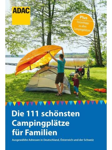 ADAC ADAC Reiseführer: Die 111 schönsten Campingplätze für Familien   Ausgewählte...