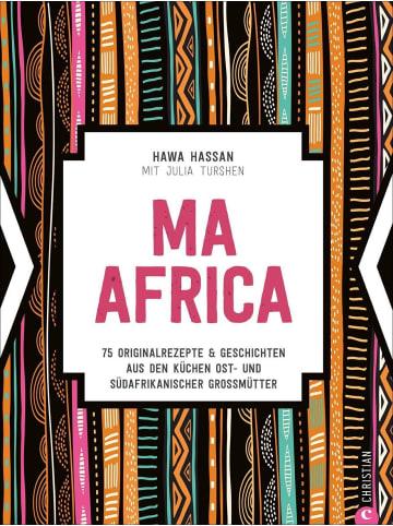 Christian Ma Africa. Das Kochbuch | 75 Originalrezepte & Geschichten aus den Küchen...