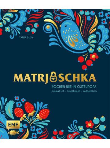 EMF Edition Michael Fischer Matrjoschka - Kochen wie in Osteuropa: aromatisch - traditionell -...