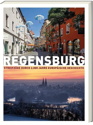Ars vivendi Regensburg   Streifzüge durch 2.000 Jahre europäischer Geschichte