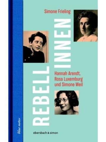 Ebersbach & Simon Rebellinnen - Hannah Arendt, Rosa Luxemburg und Simone Weil