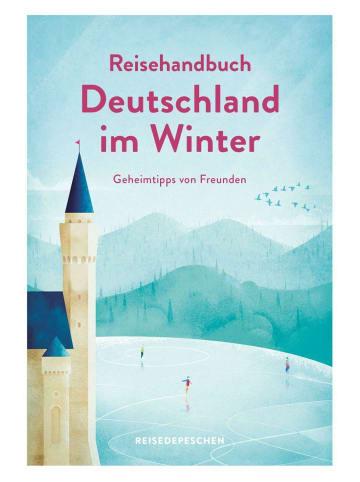 Reisedepeschen Reisehandbuch Deutschland im Winter - Reiseführer   Geniale Ausflüge,...