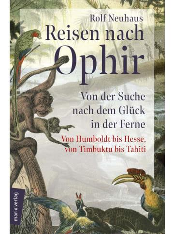 Marix Verlag Reisen nach Ophir   Von der Suche nach dem Glück in der Ferne - von Humboldt...