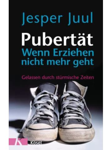 Kösel Pubertät - Wenn Erziehen nicht mehr geht