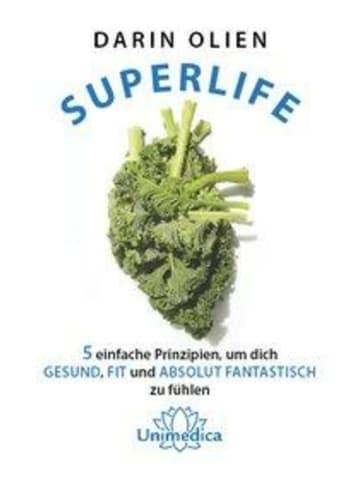 Unimedica Superlife   5 einfache Prinzipien, um dich gesund, fit und absolut...