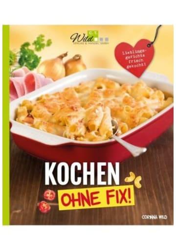 C.T.Wild Verlag Kochen ohne Fix!