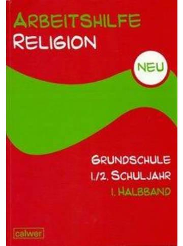 Calwer Arbeitshilfe Religion Grundschule. Neu. 1./2. Schuljahr. Teilband 1   Im...
