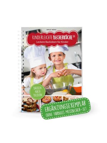 """Kinderleichte Becherküche Becherküche """"Leckere Backideen für Kinder - Ergänzungsexemplar ohne Messbecher"""""""