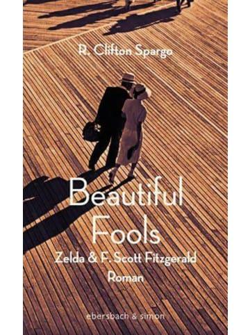Ebersbach & Simon Beautiful Fools | Zelda und F. Scott Fitzgerald. Roman