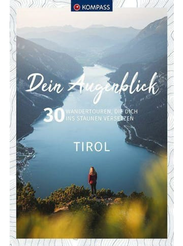 Kompass-Karten Dein Augenblick Tirol   30 Wandertouren, die dich ins Staunen versetzen.