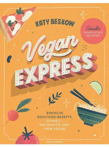 Ars vivendi Vegan Express - Schneller gekocht als geliefert | Einfache Soulfood-Rezepte:...