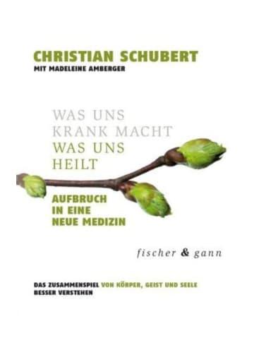 Fischer & Gann Was uns krank macht - Was uns heilt