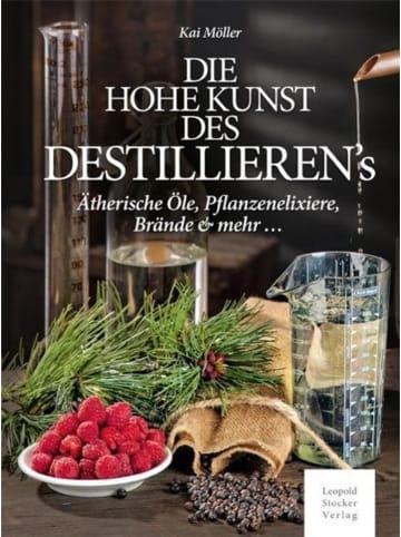 Leopold Stocker Verlag Die hohe Kunst des Destillieren´s   Ätherische Öle, Pflanzenelixiere, Brände...