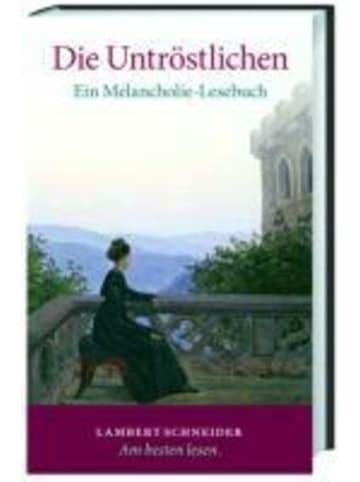 Lambert Schneider Die Untröstlichen | Ein Melancholie-Lesebuch