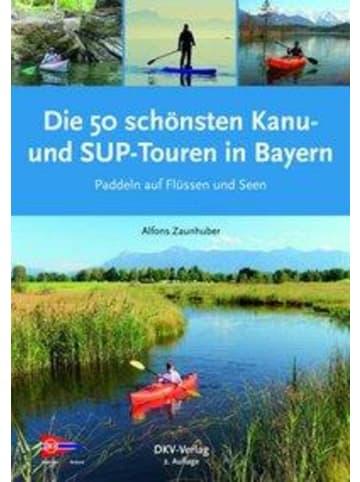 Deutscher Kanuverband Die 50 schönsten Kanu- und SUP-Touren in Bayern | Paddeln auf Flüssen und Seen