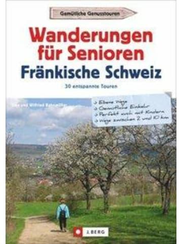 J. Berg Wanderungen für Senioren Fränkische Schweiz   30 entspannte Touren