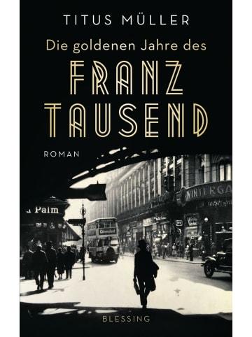 Blessing Die goldenen Jahre des Franz Tausend   Roman