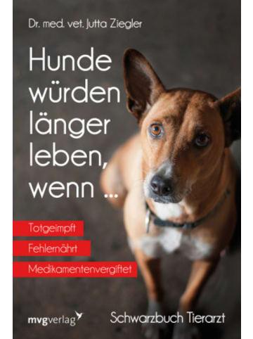 MVG-Moderne Verlagsgesellschaft Hunde würden länger leben, wenn ...