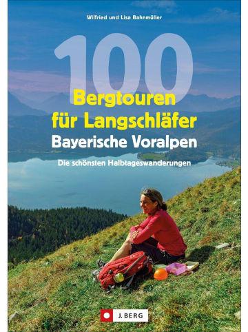 J. Berg 100 Bergtouren für Langschläfer Bayerische Voralpen   Erlebnisreiche...