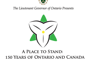 A Place to Stand: A Celebration of 150 Years of Ontario and Canada