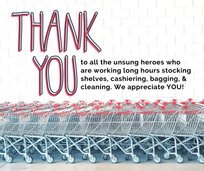 Thank-You---to-all-the-unsung-heroes-who-are-working-long-hours-stocking-shelves.-cashiering.-bagging.-and-cleaning.-We-appreciate-YOU..png