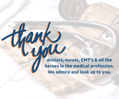 Thank-you-doctors.-nurses.-EMT's-and-all-the-heroes-in-the-medical-profession.-We-admire-and-look-up-to-you..png
