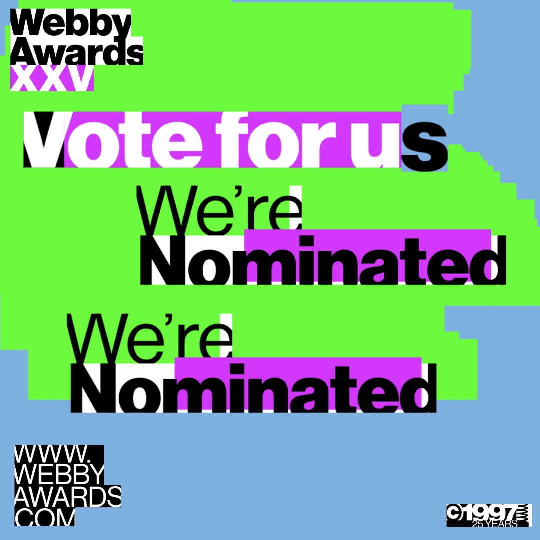 Vote for us. We're Nominated for a Webby