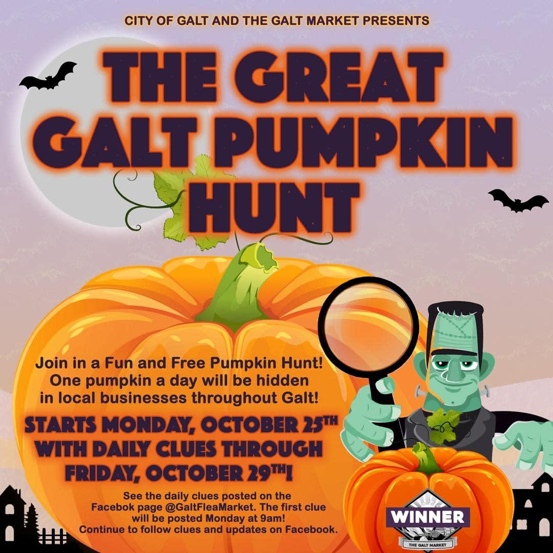 The Great Galt Pumpkin Hunt, Mon-Fri, 10/25-10/29/2021, follow daily clues on the Galt Market's Facebook page.