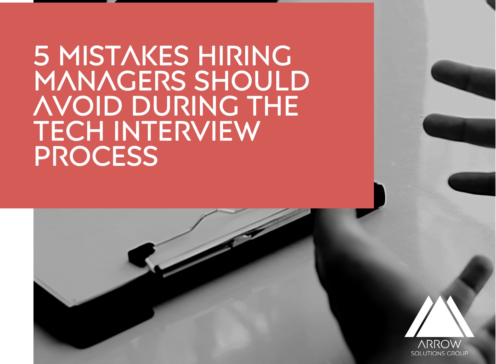 5 Mistakes Hiring Managers Should Avoid During the Tech Interview Process