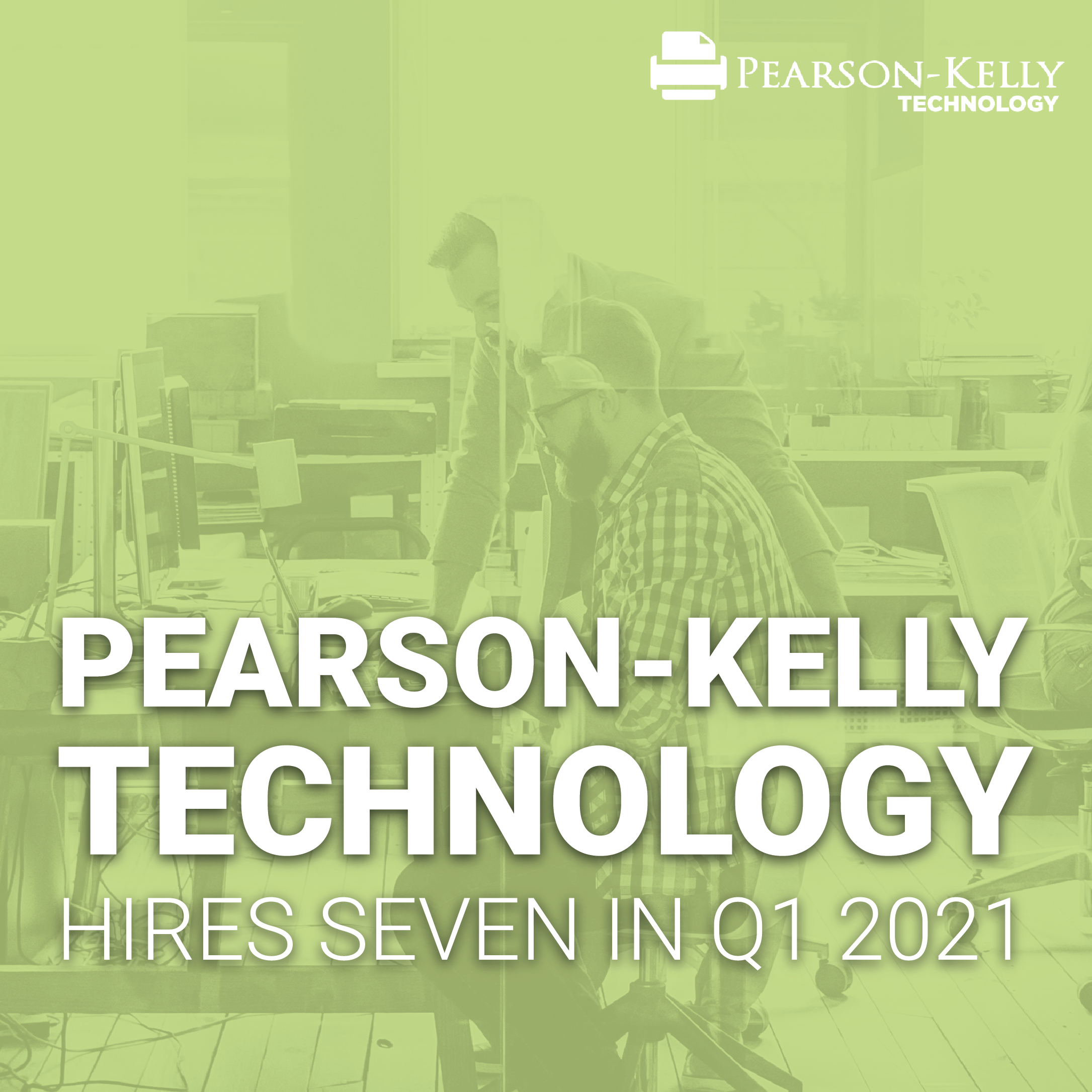 Image says: Pearson-Kelly Technology Hires 7 in Q1 2021