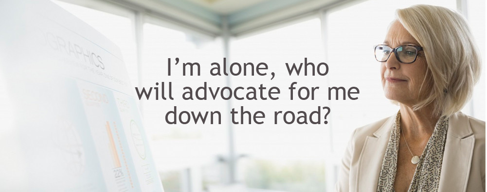 Professional boomer adult woman concerned: I'm alone, who will advocate for me down the road
