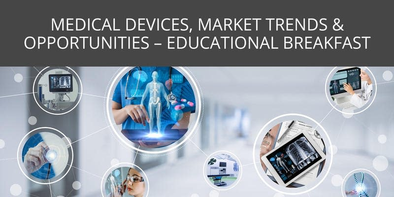 Medical Devices, Market Trends & Opportunities - Educational Breakfast