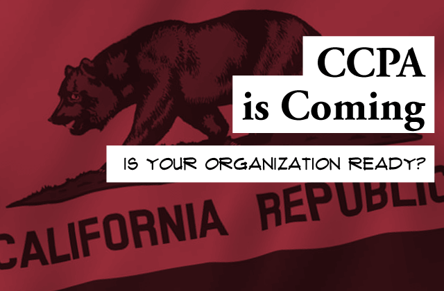MEMBER POST: CCPA is coming. Is your organization ready?