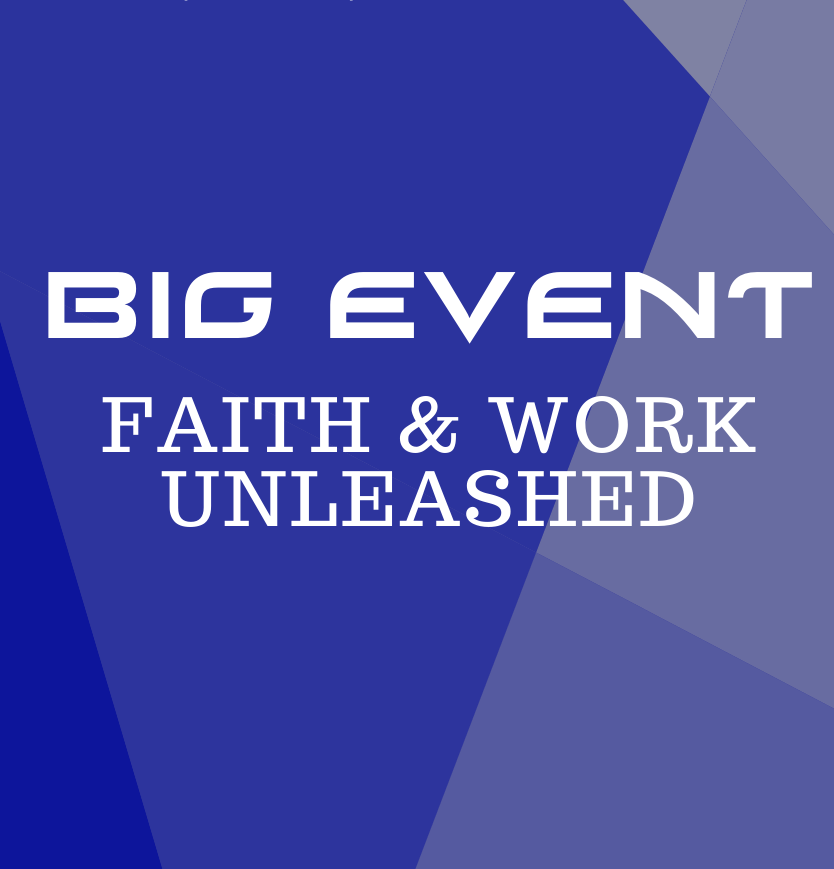 Big Event: Faith and Work Unleashed - Getting Practical