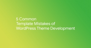 5 Common Template Mistakes of WordPress Theme Development